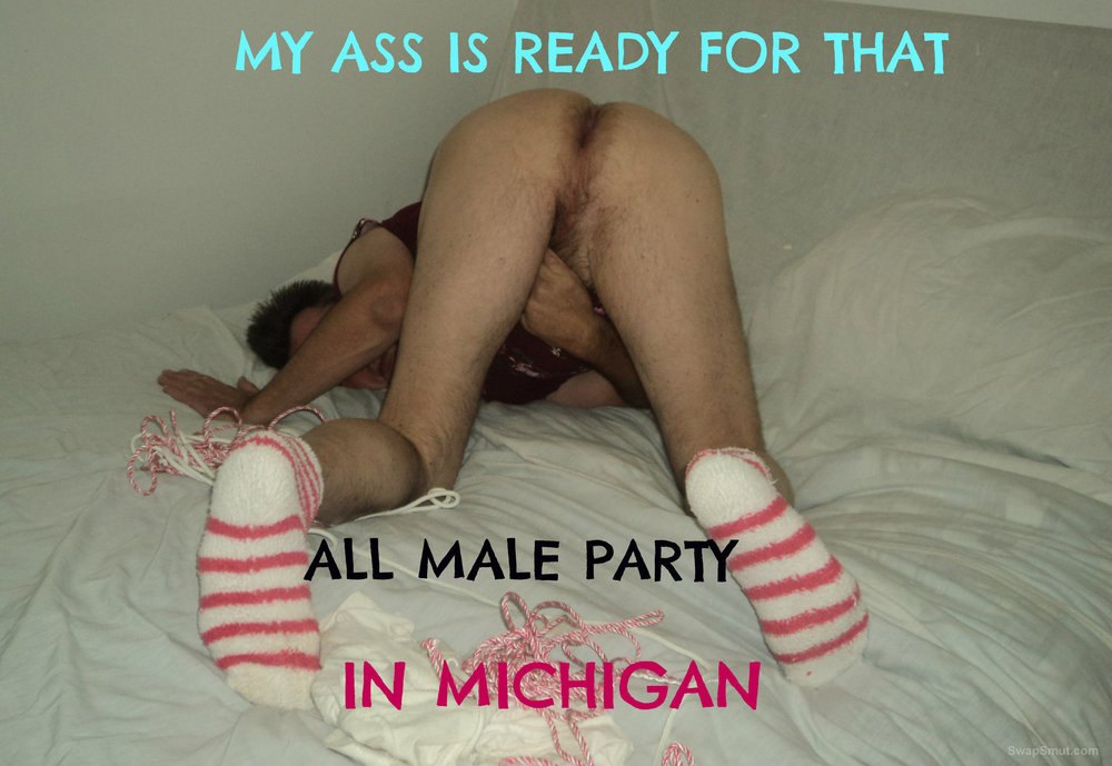 I WOULD REALLY ENJOY HAVING MY ASS AT A ALL MALE MICHIGAN PARTY